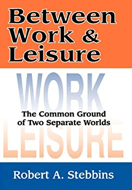 Between Work and Leisure: The Common Ground of Two Separate Worlds 9780765802279