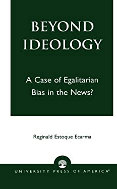 Beyond Ideology: A Case of Egalitarian Bias in the News? 9780761824824