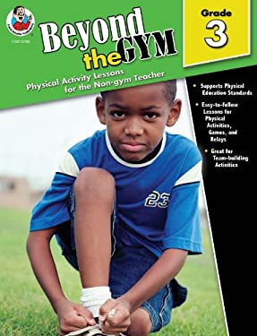 Beyond the Gym, Grade 3: Physical Activity Lessons for the Non-Gym Teacher 9780768237832