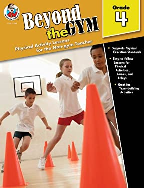 Beyond the Gym, Grade 4: Physical Activity Lessons for the Non-Gym Teacher 9780768237849