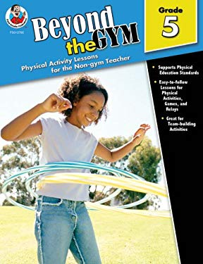Beyond the Gym, Grade 5: Physical Activity Lessons for the Non-Gym Teacher 9780768237856