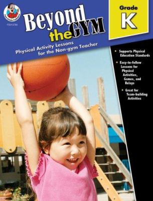 Beyond the Gym, Grade K: Physical Activity Lessons for the Non-Gym Teacher 9780768237801