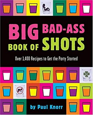 Big Bad-Ass Book of Shots 9780762419012