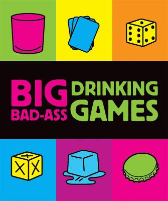 Big Bad-Ass Drinking Games [With Dice and Cards and Shot Glass] 9780762435937