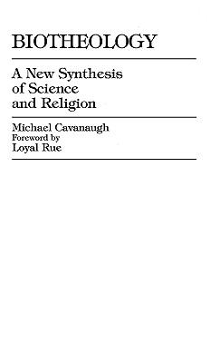 Biotheology: A New Synthesis of Science and Religion 9780761801047