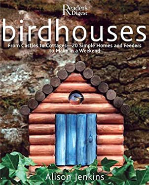 Birdhouses: From Castles to Cottages - 20 Simple Homes and Feeders to Make in a Weekend 9780762106448