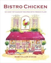 Bistro Chicken: 100 Easy Yet Elegant Recipes with French Flair 2978853