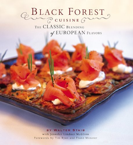Black Forest Cuisine: The Classic Blending of European Flavors 9780762421350