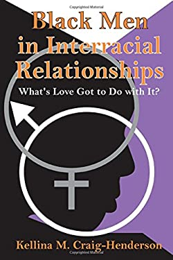 Black Men in Interracial Relationships: What's Love Got to Do with It? 9780765803092