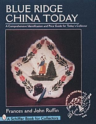Blue Ridge China Today: A Comprehensive Identification and Price Guide for Today's Collector 9780764302060