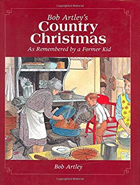 Bob Artley's Country Christmas: As Remembered by a Former Kid 9780760326527