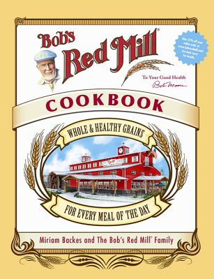 Bob's Red Mill Cookbook: Whole & Healthy Grains for Every Meal of the Day 9780762430499