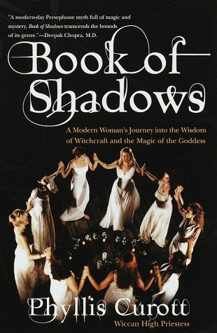 Book of Shadows: A Modern Woman's Journey Into the Wisdom and Magic of Witchcraft and the Magic of the Goddess 9780767900546