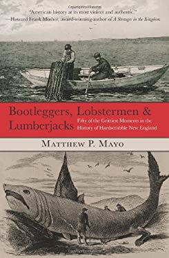 Bootleggers, Lobstermen & Lumberjacks: Fifty of the Grittiest Moments in the History of Hardscrabble New England 9780762759682