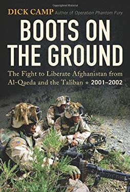 Boots on the Ground: The Fight to Liberate Afghanistan from Al-Qaeda and the Taliban, 2001-2002 9780760341117
