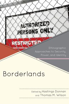 Borderlands: Ethnographic Approaches to Security, Power, and Identity 9780761851233