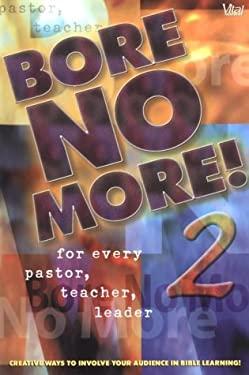 Bore No More! Vol. 2 : For Every Pastor, Teacher, Leader