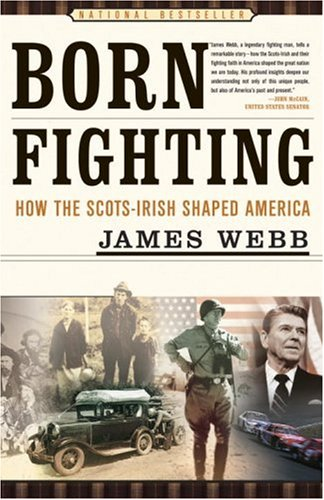 Born Fighting: How the Scots-Irish Shaped America 9780767916899