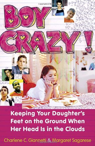 Boy Crazy!: Keeping Our Daughter's Feet on the Ground When Her Head Is in the Clouds 9780767919760