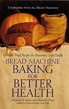 Bread Machine Baking for Better Health: Delicious Bread Recipes for Brimming Good Health 9780761514428