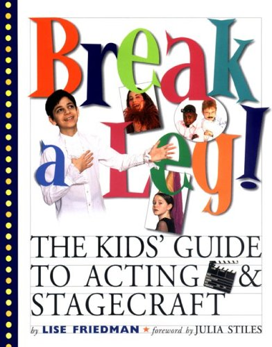 Break a Leg!: The Kids' Guide to Acting and Stagecraft 9780761122081
