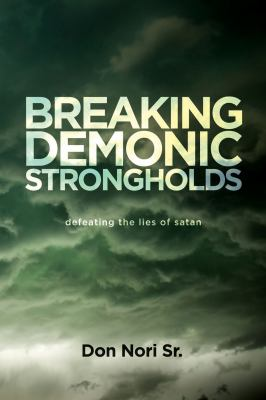 Breaking Demonic Strongholds: Defeating the Lies of Satan 9780768431667