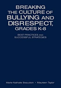 Breaking the Culture of Bullying and Disrespect, Grades K-8: Best Practices and Successful Strategies 9780761946601