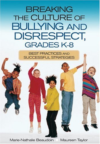 Breaking the Culture of Bullying and Disrespect, Grades K-8: Best Practices and Successful Strategies 9780761946618