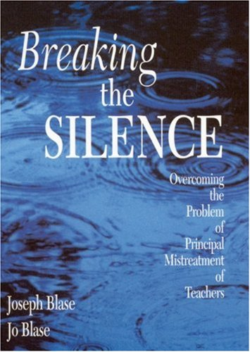Breaking the Silence: Overcoming the Problem of Principal Mistreatment of Teachers 9780761977728
