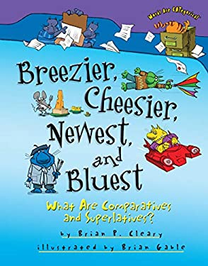 Breezier, Cheesier, Newest, and Bluest: What Are Comparatives and Superlatives? 9780761353621