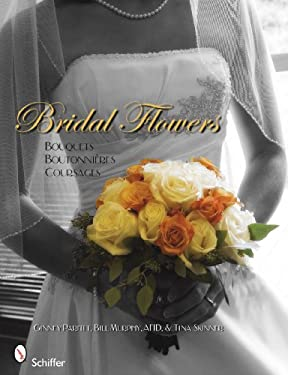 Bridal Flowers: Bouquets, Boutonnieres, Corsages 9780764334856