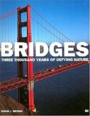 Bridges: Three Thousand Years of Defying Nature: Three Thousand Years of Defying Nature 9780760312346