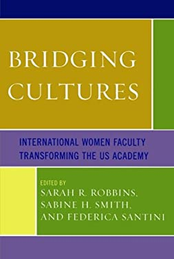 Bridging Cultures: International Women Faculty Transforming the Us Academy 9780761854951