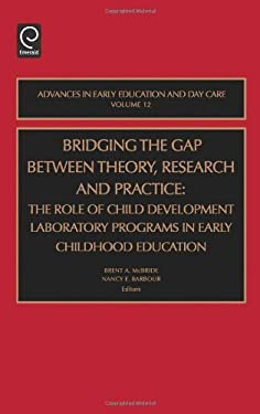 Bridging the Gap Between Theory, Research and Practice:: The Role of Child Development Laboratory Programs in Early Childhood Education 9780762310630