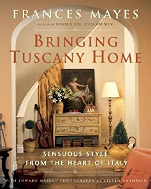 Bringing Tuscany Home: Sensuous Style from the Heart of Italy 9780767917469