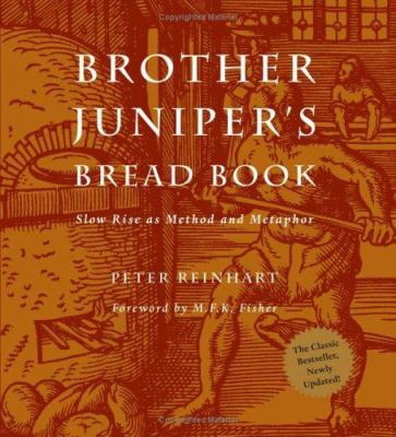 Brother Juniper's Bread Book: Slow Rise as Method and Metaphor 9780762424900