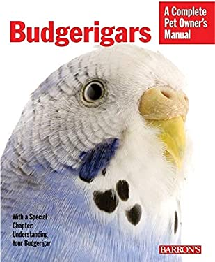 Budgerigars: Everything about Purchase, Care, Nutrition, Behavior, and Training 9780764138973