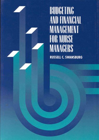 Budgeting and Financial Management for Nurse Managers 9780763702328