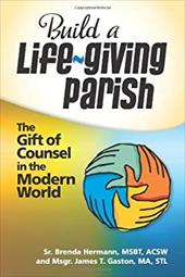 Build a Life-Giving Parish: The Gift of Counsel in the Modern World 2951616