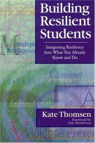 Building Resilient Students: Integrating Resiliency Into What You Already Know and Do 9780761945444