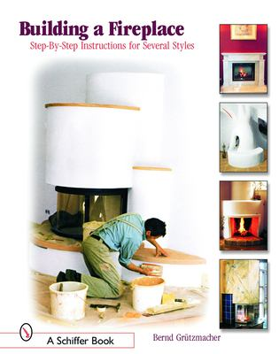 Building a Fireplace: Step-By-Step Instructions for Contemporary to Classic Styles