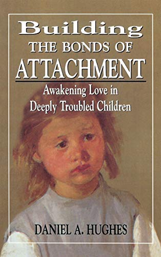 Building the Bonds of Attachment: Awakening Love in Deeply Troubled Children 9780765701688