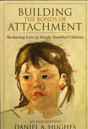 Building the Bonds of Attachment: Awakening Love in Deeply Troubled Children 9780765704047