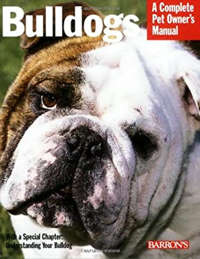 Bulldogs: Everything about Health, Behavior, Feeding, and Care 9780764136450