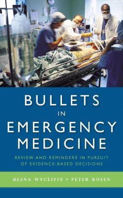 Bullets in Emergency Medicine: Review and Reminders in Pursuit of Evidence-Based Decisions 9780763754167