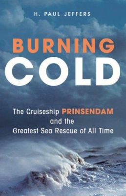 Burning Cold: The Cruise Ship Prinsendam and the Greatest Sea Rescue of All Time 9780760320792