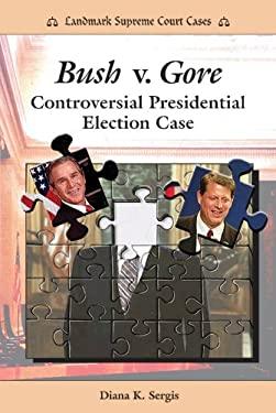 Bush V. Gore: Controversial Presidential Election Case 9780766020955