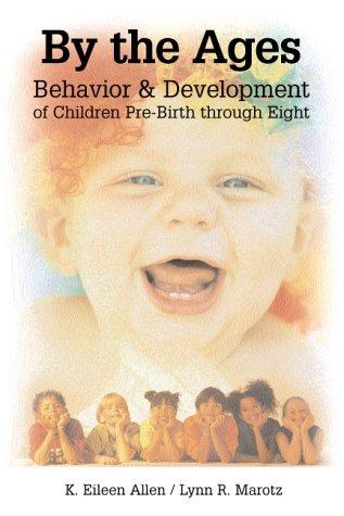 By the Ages: Behavior & Development of Children Prebirth Through 8 9780766820487