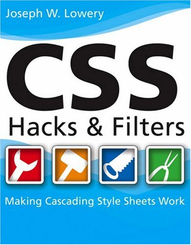 CSS Hacks and Filters: Making Cascading Style Sheets Work 9780764579851