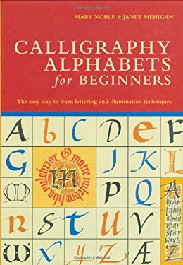 Calligraphy Alphabets for Beginners: The Easy Way to Learn Lettering and Illumination Techniques 9780764161155